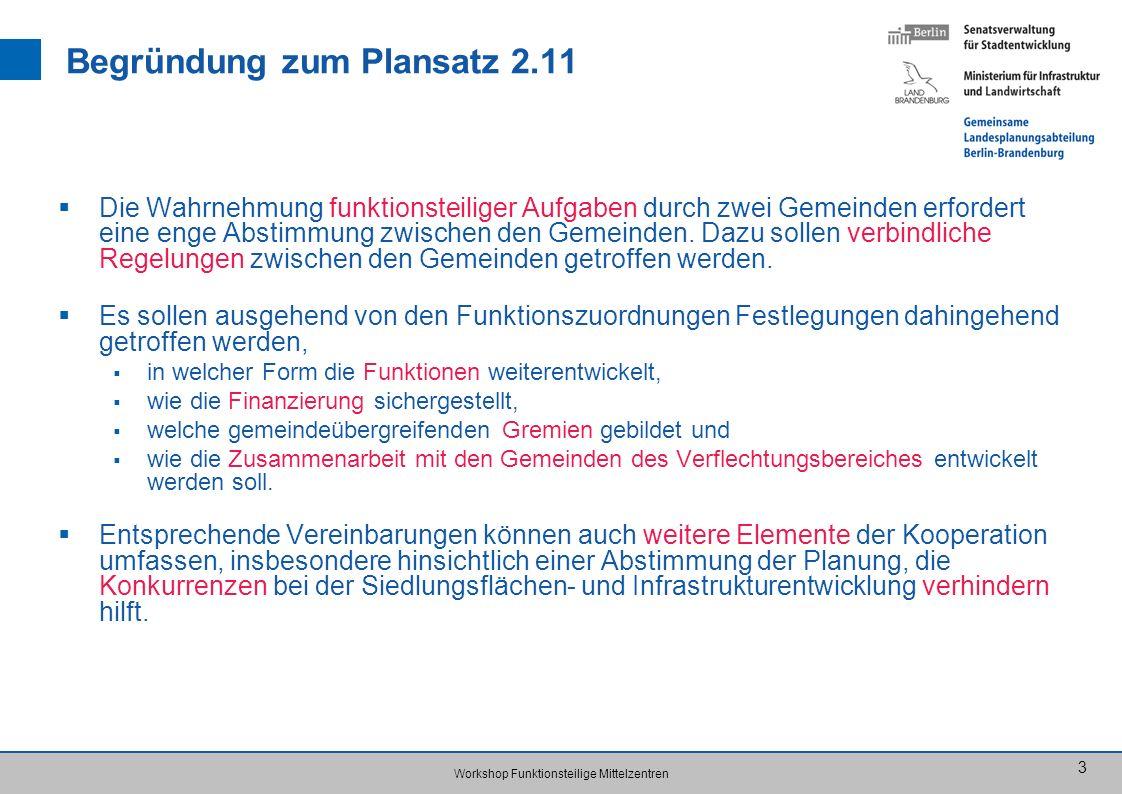 Workshop Funktionsteilige Mittelzentren 3 Begründung zum Plansatz 2.11 Die Wahrnehmung funktionsteiliger Aufgaben durch zwei Gemeinden erfordert eine enge Abstimmung zwischen den Gemeinden.