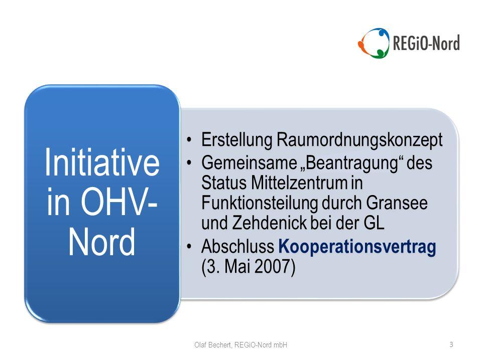 3 Olaf Bechert, REGiO-Nord mbH Erstellung Raumordnungskonzept Gemeinsame Beantragung des Status Mittelzentrum in Funktionsteilung durch Gransee und Zehdenick bei der GL Abschluss Kooperationsvertrag (3.