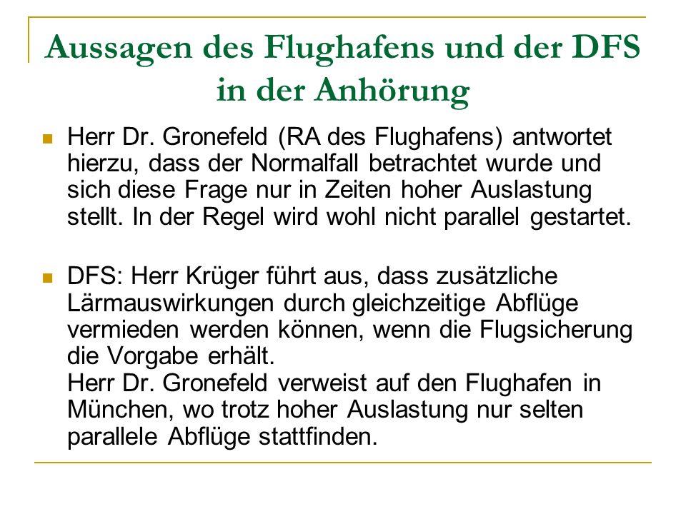 Aussagen des Flughafens und der DFS in der Anhörung Herr Dr. Gronefeld (RA des Flughafens) antwortet hierzu, dass der Normalfall betrachtet wurde und