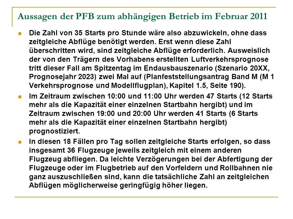 Aussagen der PFB zum abhängigen Betrieb im Februar 2011 Die Zahl von 35 Starts pro Stunde wäre also abzuwickeln, ohne dass zeitgleiche Abflüge benötigt werden.