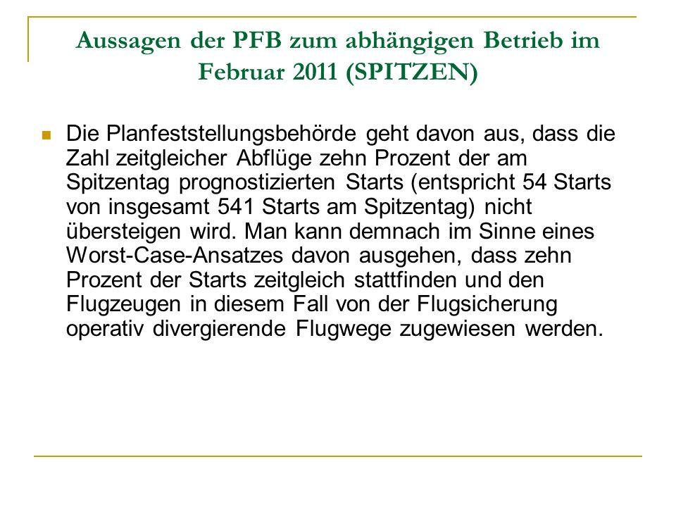 Aussagen der PFB zum abhängigen Betrieb im Februar 2011 (SPITZEN) Die Planfeststellungsbehörde geht davon aus, dass die Zahl zeitgleicher Abflüge zehn