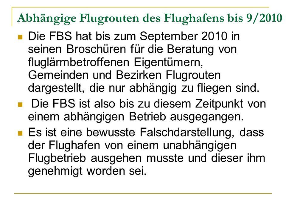 Abhängige Flugrouten des Flughafens bis 9/2010 Die FBS hat bis zum September 2010 in seinen Broschüren für die Beratung von fluglärmbetroffenen Eigentümern, Gemeinden und Bezirken Flugrouten dargestellt, die nur abhängig zu fliegen sind.