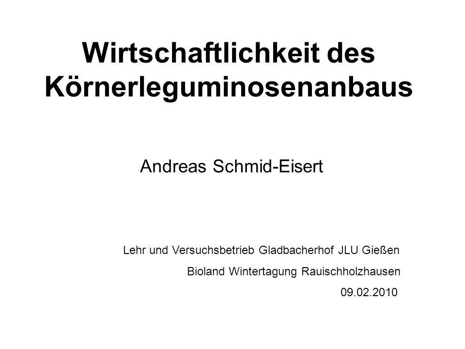Wirtschaftlichkeit des Körnerleguminosenanbaus Andreas Schmid-Eisert Lehr und Versuchsbetrieb Gladbacherhof JLU Gießen Bioland Wintertagung Rauischholzhausen 09.02.2010