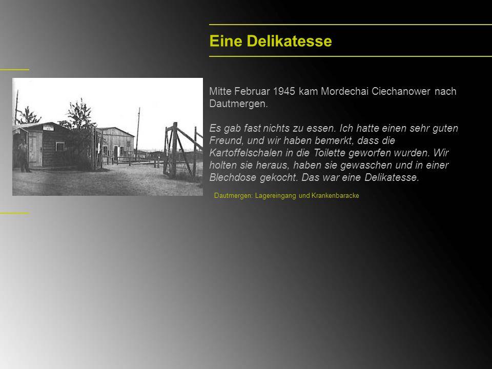 Eine Delikatesse Mitte Februar 1945 kam Mordechai Ciechanower nach Dautmergen. Es gab fast nichts zu essen. Ich hatte einen sehr guten Freund, und wir