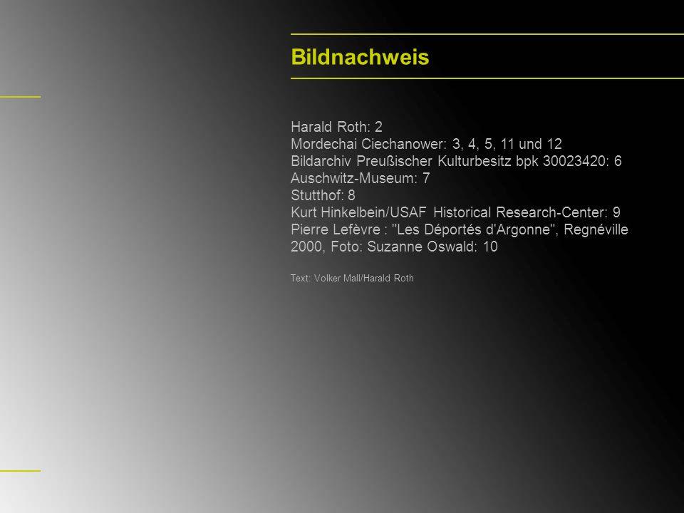 Bildnachweis Harald Roth: 2 Mordechai Ciechanower: 3, 4, 5, 11 und 12 Bildarchiv Preußischer Kulturbesitz bpk 30023420: 6 Auschwitz-Museum: 7 Stutthof