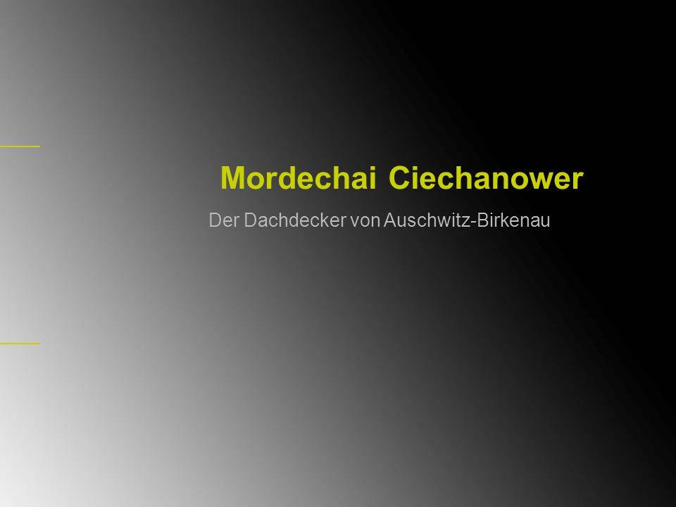 Mordechai Ciechanower Der Dachdecker von Auschwitz-Birkenau