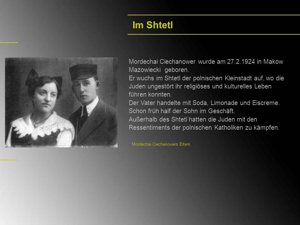Im Shtetl Mordechai Ciechanower wurde am 27.2.1924 in Makow Mazowiecki geboren. Er wuchs im Shtetl der polnischen Kleinstadt auf, wo die Juden ungestö