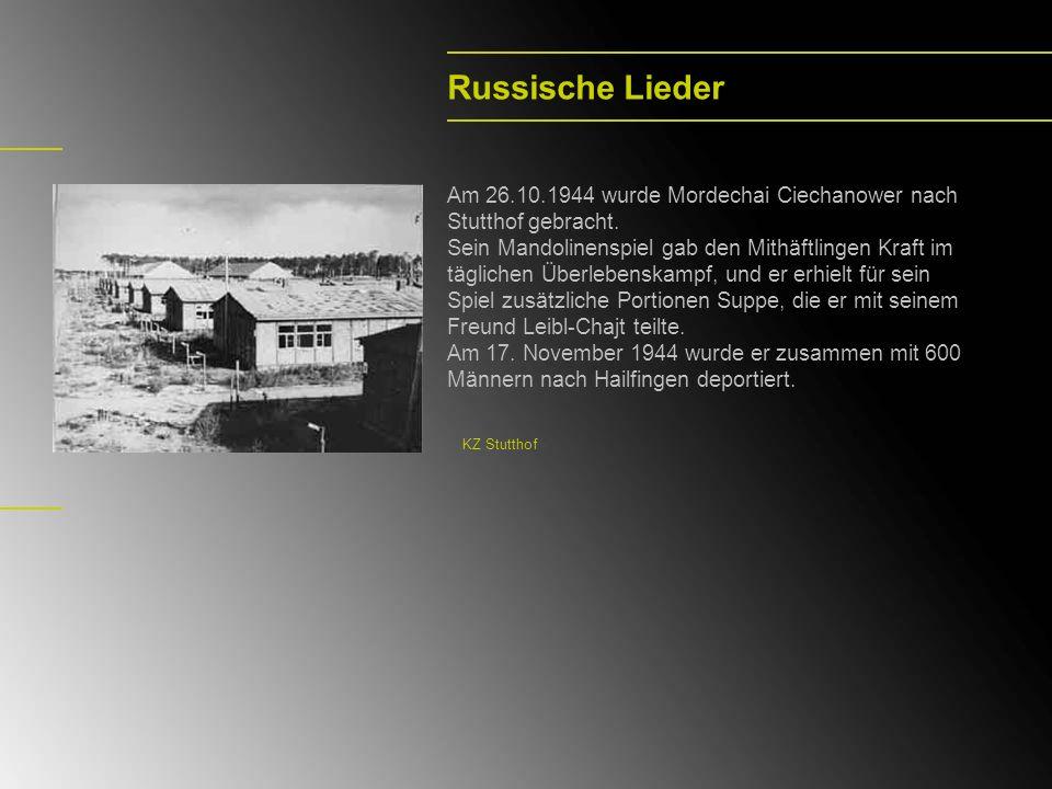 Russische Lieder Am 26.10.1944 wurde Mordechai Ciechanower nach Stutthof gebracht. Sein Mandolinenspiel gab den Mithäftlingen Kraft im täglichen Überl