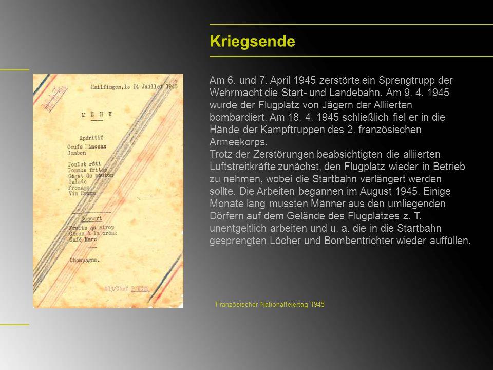 Kriegsende Am 6. und 7. April 1945 zerstörte ein Sprengtrupp der Wehrmacht die Start- und Landebahn. Am 9. 4. 1945 wurde der Flugplatz von Jägern der