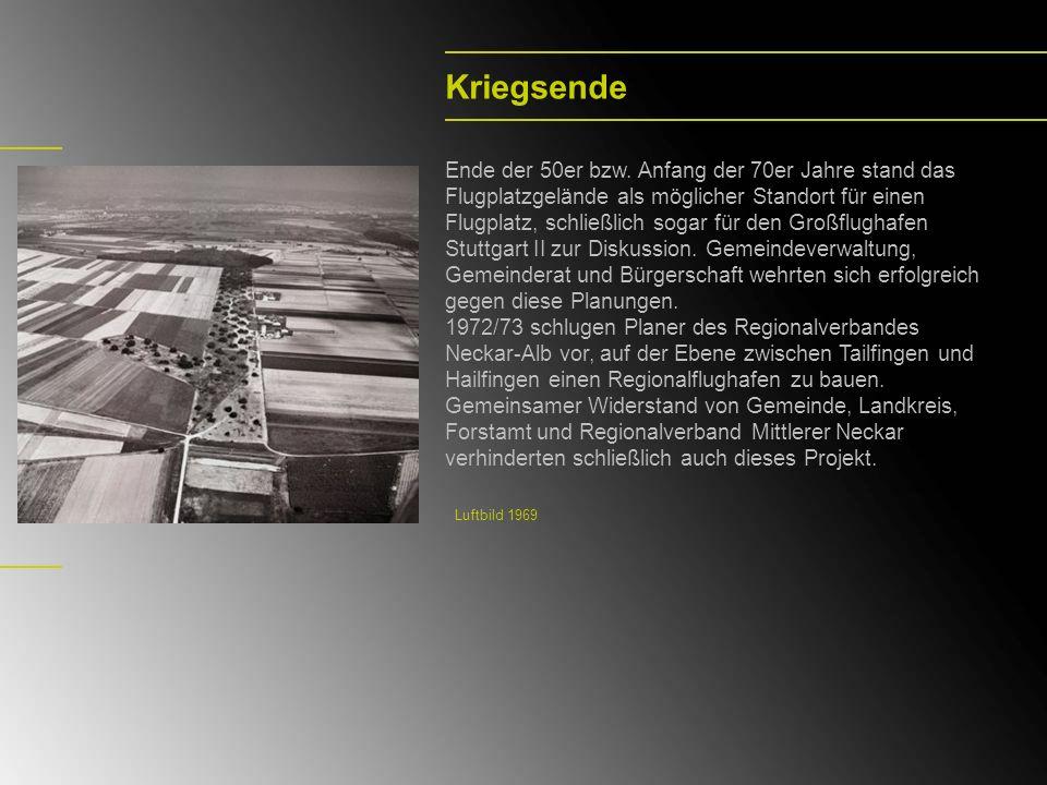 Kriegsende Ende der 50er bzw. Anfang der 70er Jahre stand das Flugplatzgelände als möglicher Standort für einen Flugplatz, schließlich sogar für den G