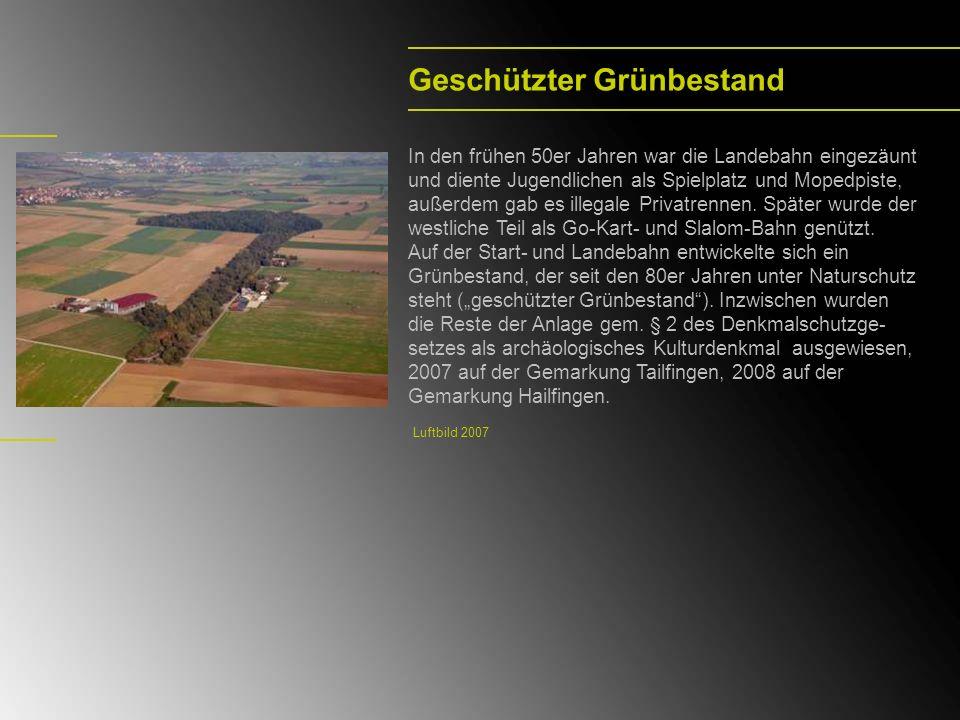 The military airfield Hailfingen On August 17 th, 1938, the Reichsminister für Luftfahrt decreed the construction of a military airfield (Einsatzhafen I) within the boundaries of the townships of Tailfingen, Hailfingen and Bondorf.
