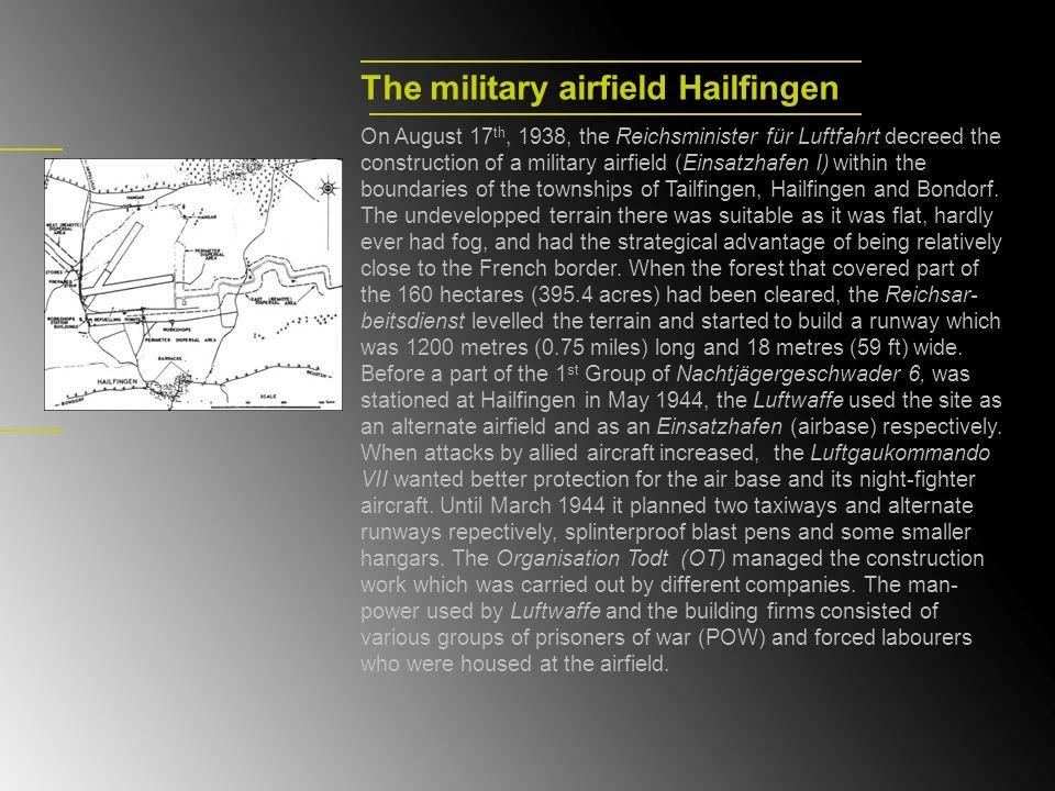 The military airfield Hailfingen On August 17 th, 1938, the Reichsminister für Luftfahrt decreed the construction of a military airfield (Einsatzhafen