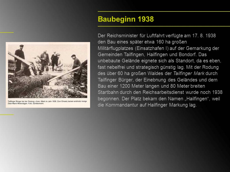 Baubeginn 1938 Der Reichsminister für Luftfahrt verfügte am 17. 8. 1938 den Bau eines später etwa 160 ha großen Militärflugplatzes (Einsatzhafen I) au