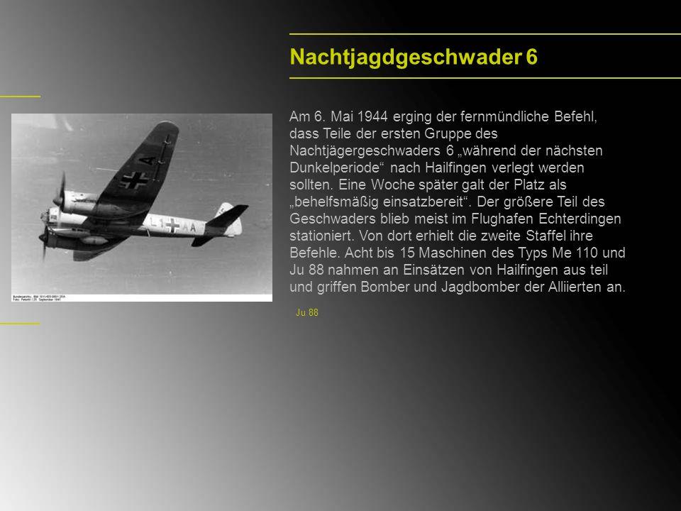 Nachtjagdgeschwader 6 Am 6. Mai 1944 erging der fernmündliche Befehl, dass Teile der ersten Gruppe des Nachtjägergeschwaders 6 während der nächsten Du