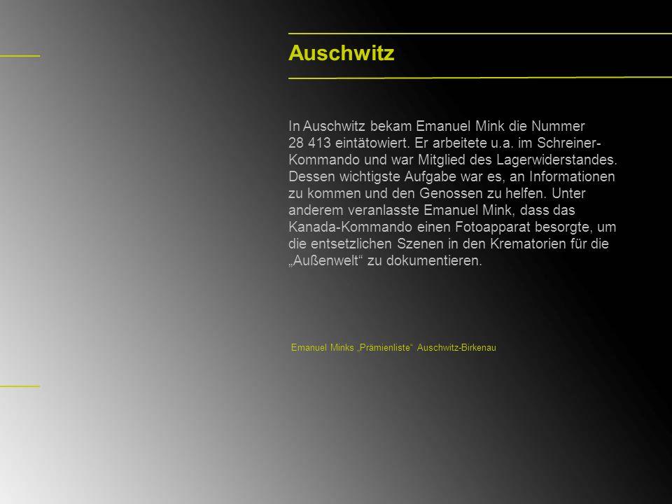 Auschwitz In Auschwitz bekam Emanuel Mink die Nummer 28 413 eintätowiert. Er arbeitete u.a. im Schreiner- Kommando und war Mitglied des Lagerwiderstan