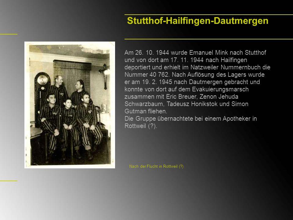 Stutthof-Hailfingen-Dautmergen Am 26. 10. 1944 wurde Emanuel Mink nach Stutthof und von dort am 17. 11. 1944 nach Hailfingen deportiert und erhielt im