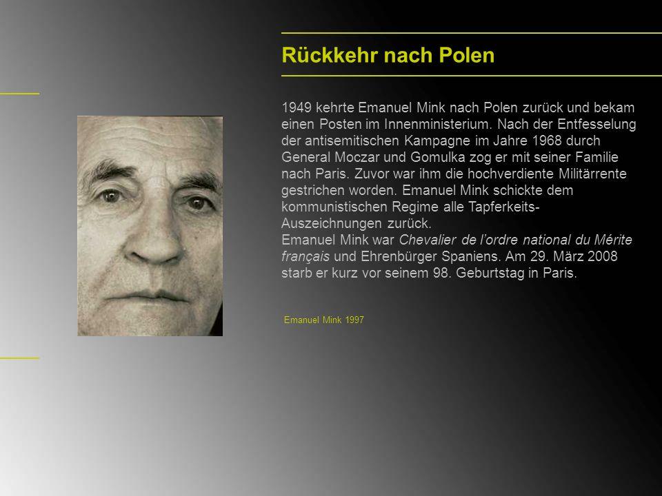 Rückkehr nach Polen 1949 kehrte Emanuel Mink nach Polen zurück und bekam einen Posten im Innenministerium. Nach der Entfesselung der antisemitischen K