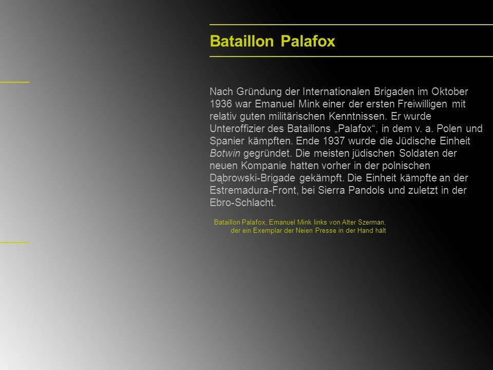 Bataillon Palafox Nach Gründung der Internationalen Brigaden im Oktober 1936 war Emanuel Mink einer der ersten Freiwilligen mit relativ guten militäri