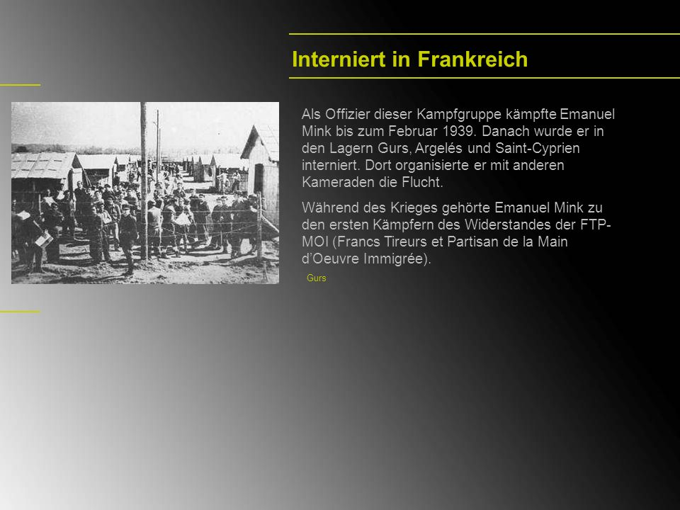 Interniert in Frankreich Gurs Als Offizier dieser Kampfgruppe kämpfte Emanuel Mink bis zum Februar 1939. Danach wurde er in den Lagern Gurs, Argelés u