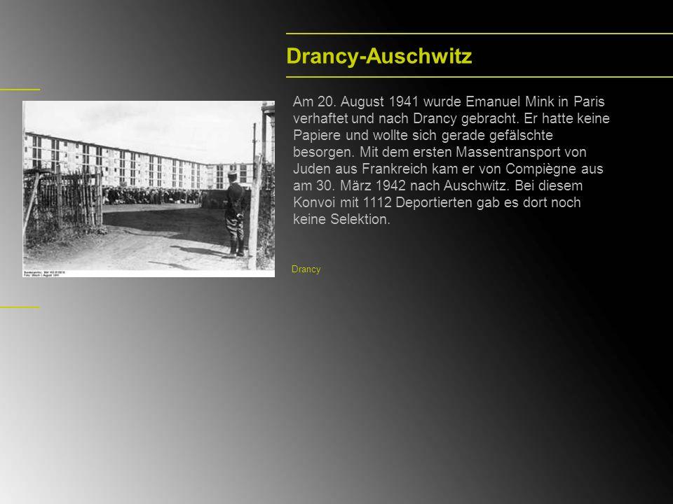 Drancy-Auschwitz Drancy Am 20. August 1941 wurde Emanuel Mink in Paris verhaftet und nach Drancy gebracht. Er hatte keine Papiere und wollte sich gera