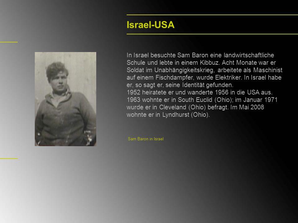 Israel-USA In Israel besuchte Sam Baron eine landwirtschaftliche Schule und lebte in einem Kibbuz. Acht Monate war er Soldat im Unabhängigkeitskrieg,