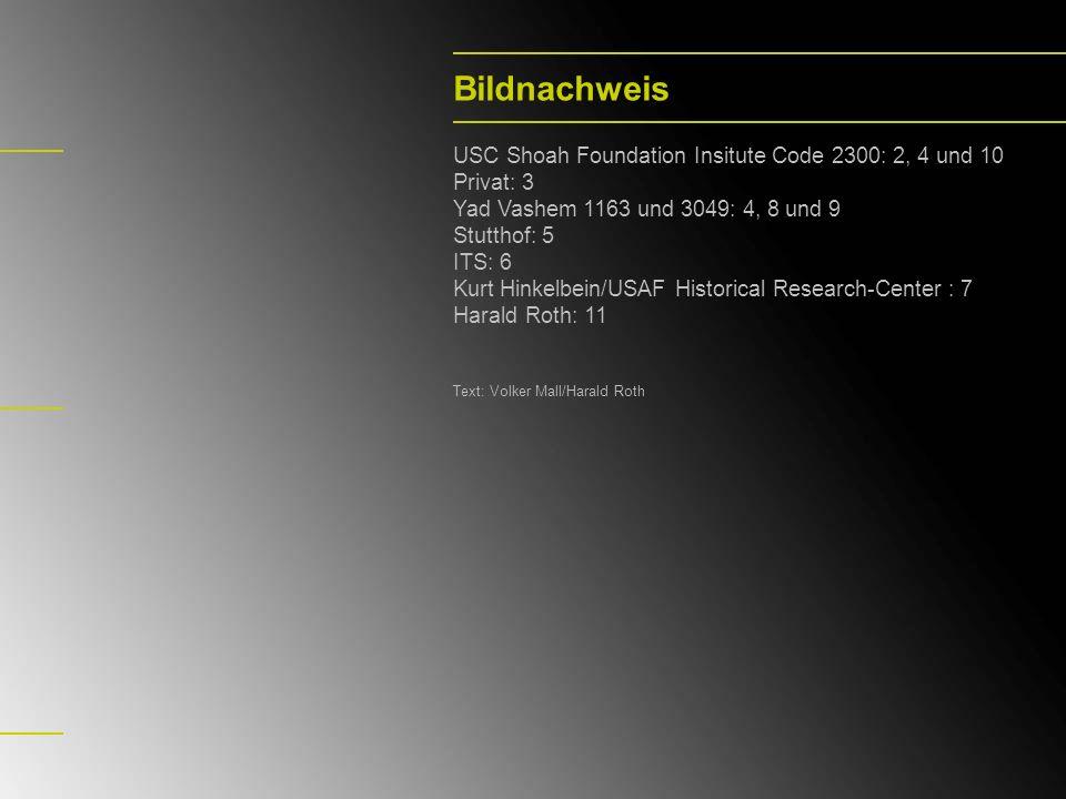 Bildnachweis USC Shoah Foundation Insitute Code 2300: 2, 4 und 10 Privat: 3 Yad Vashem 1163 und 3049: 4, 8 und 9 Stutthof: 5 ITS: 6 Kurt Hinkelbein/US