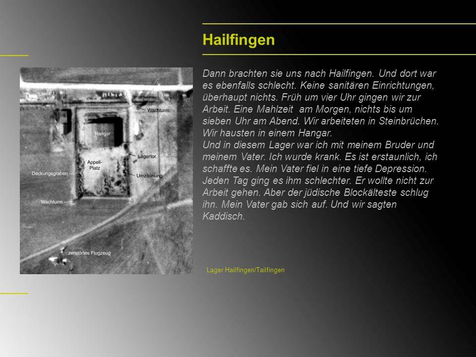 Hailfingen Dann brachten sie uns nach Hailfingen. Und dort war es ebenfalls schlecht. Keine sanitären Einrichtungen, überhaupt nichts. Früh um vier Uh