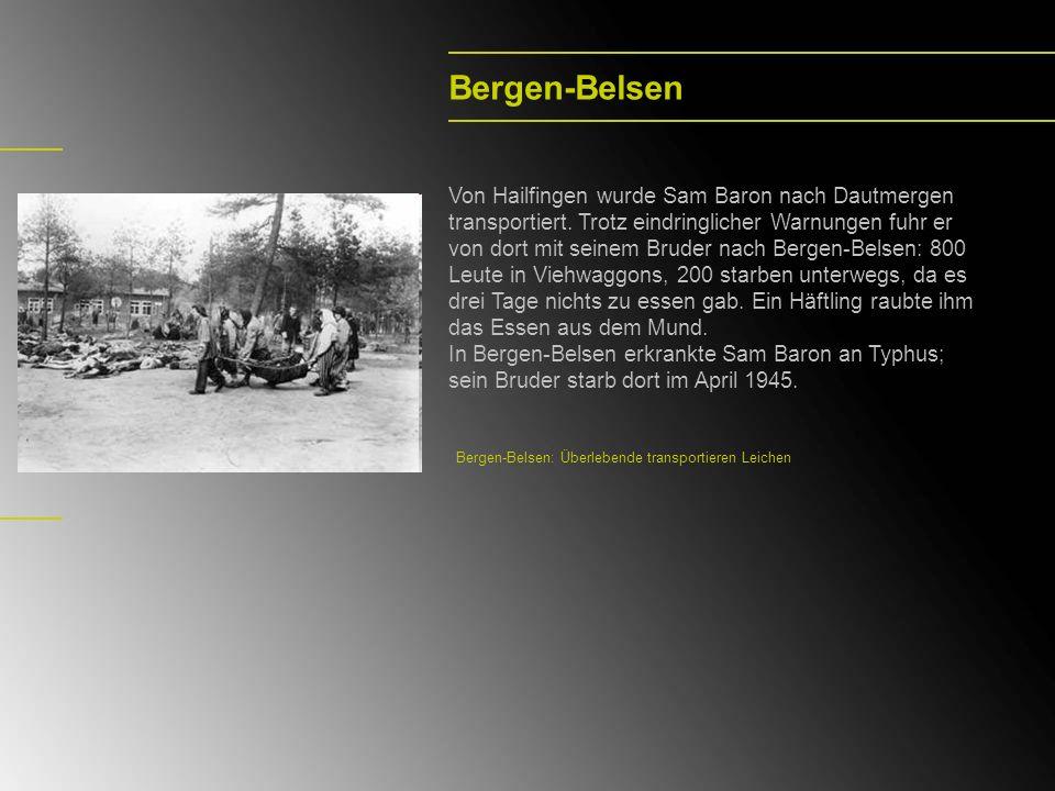 Bergen-Belsen Von Hailfingen wurde Sam Baron nach Dautmergen transportiert. Trotz eindringlicher Warnungen fuhr er von dort mit seinem Bruder nach Ber