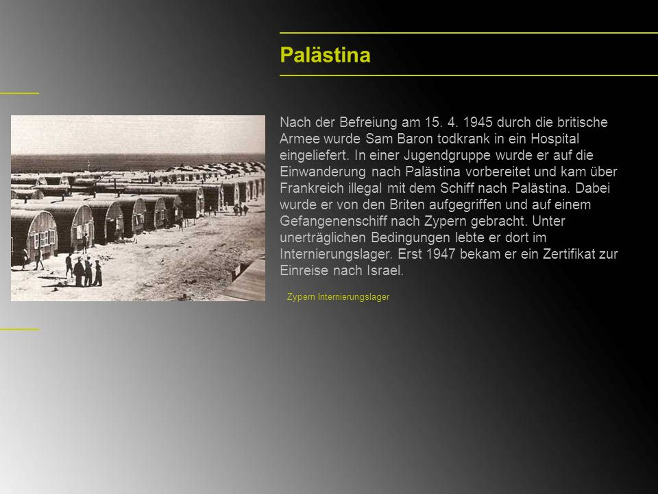 Palästina Nach der Befreiung am 15. 4. 1945 durch die britische Armee wurde Sam Baron todkrank in ein Hospital eingeliefert. In einer Jugendgruppe wur