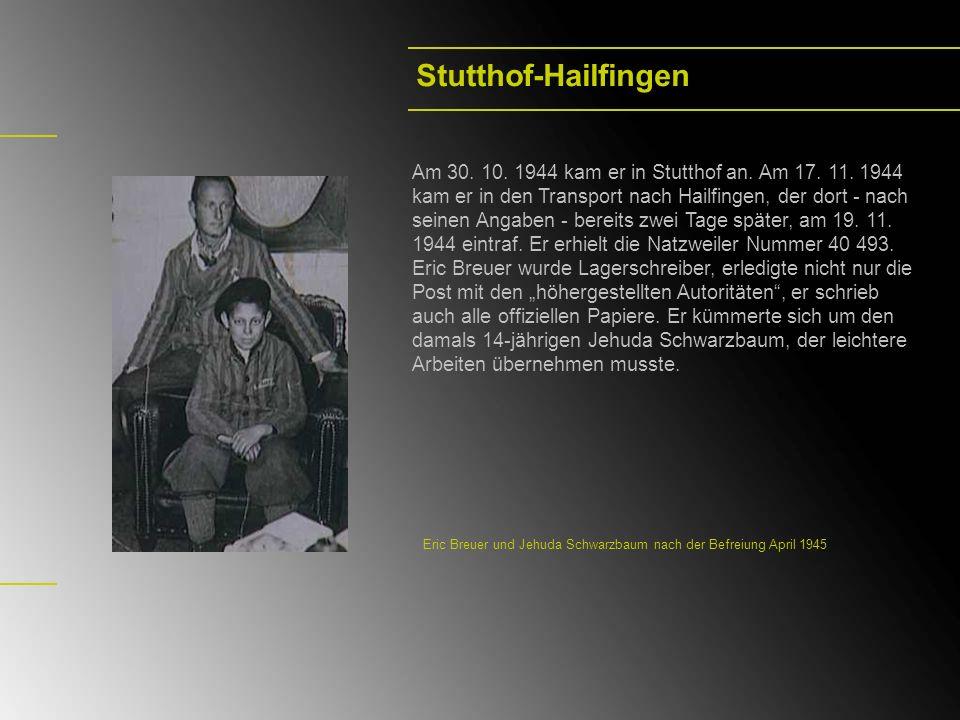 Stutthof-Hailfingen Am 30. 10. 1944 kam er in Stutthof an. Am 17. 11. 1944 kam er in den Transport nach Hailfingen, der dort - nach seinen Angaben - b