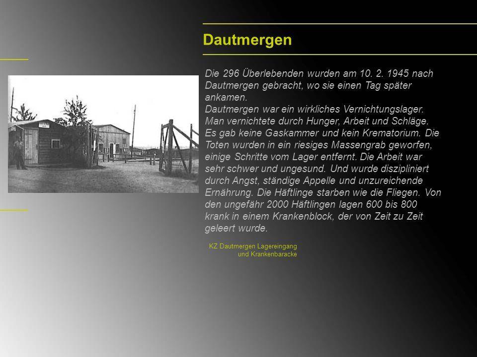 Dautmergen Die 296 Überlebenden wurden am 10. 2. 1945 nach Dautmergen gebracht, wo sie einen Tag später ankamen. Dautmergen war ein wirkliches Vernich