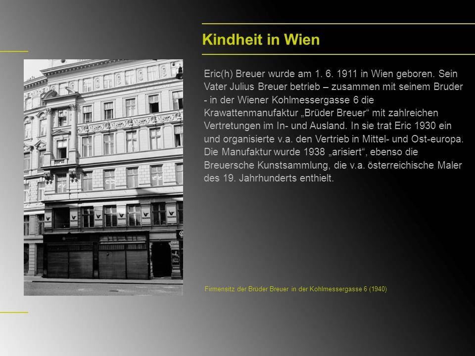 Kindheit in Wien Eric(h) Breuer wurde am 1. 6. 1911 in Wien geboren. Sein Vater Julius Breuer betrieb – zusammen mit seinem Bruder - in der Wiener Koh