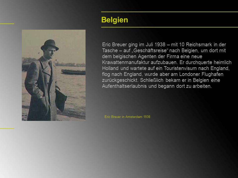 Belgien Eric Breuer ging im Juli 1938 – mit 10 Reichsmark in der Tasche – auf Geschäftsreise nach Belgien, um dort mit dem belgischen Agenten der Firm
