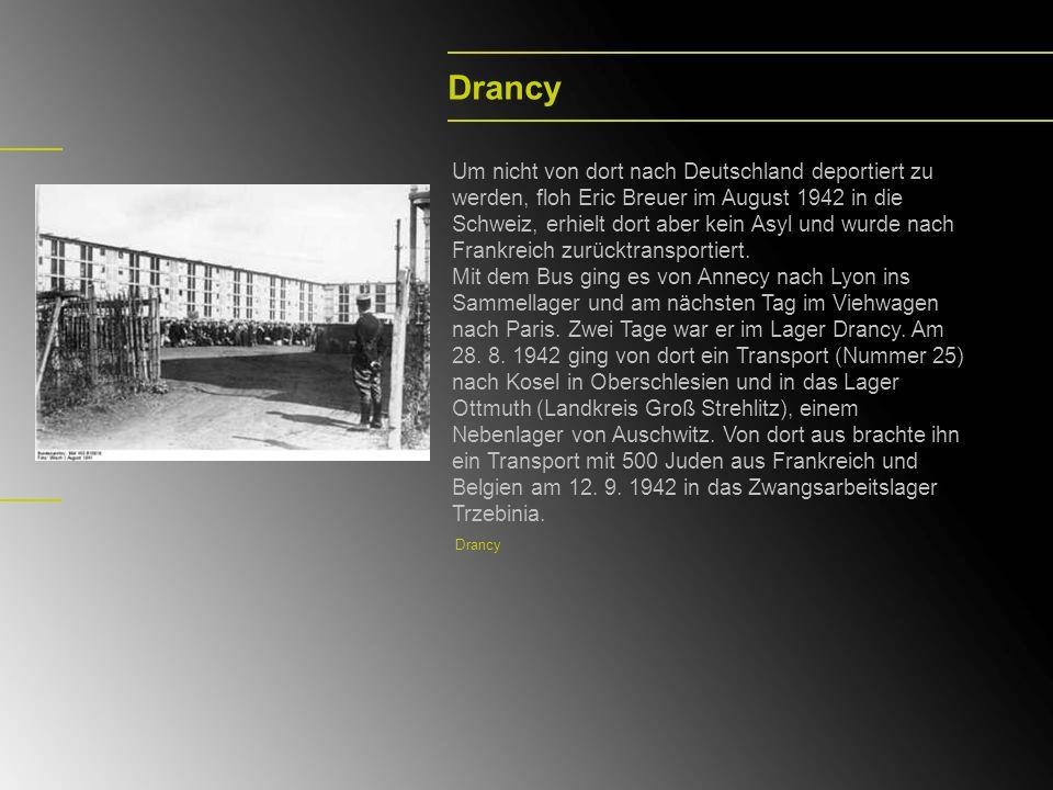 Drancy Um nicht von dort nach Deutschland deportiert zu werden, floh Eric Breuer im August 1942 in die Schweiz, erhielt dort aber kein Asyl und wurde