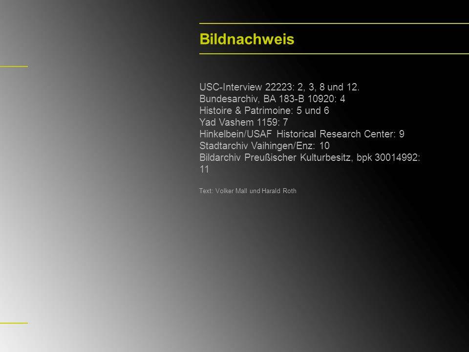 Bildnachweis USC-Interview 22223: 2, 3, 8 und 12. Bundesarchiv, BA 183-B 10920: 4 Histoire & Patrimoine: 5 und 6 Yad Vashem 1159: 7 Hinkelbein/USAF Hi