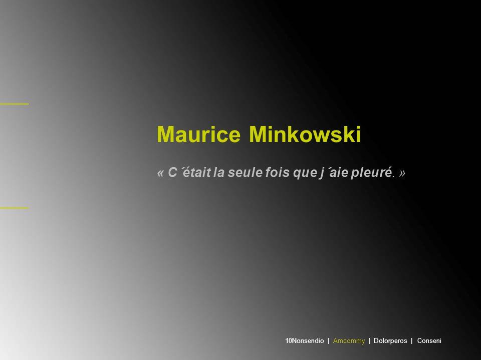 Maurice Minkowski « C´était la seule fois que j´aie pleuré. » 10Nonsendio | Amcommy | Dolorperos | Conseni
