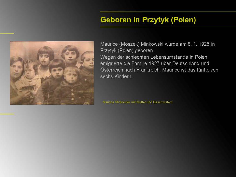 Geboren in Przytyk (Polen) Maurice (Moszek) Minkowski wurde am 8. 1. 1925 in Przytyk (Polen) geboren. Wegen der schlechten Lebensumstände in Polen emi