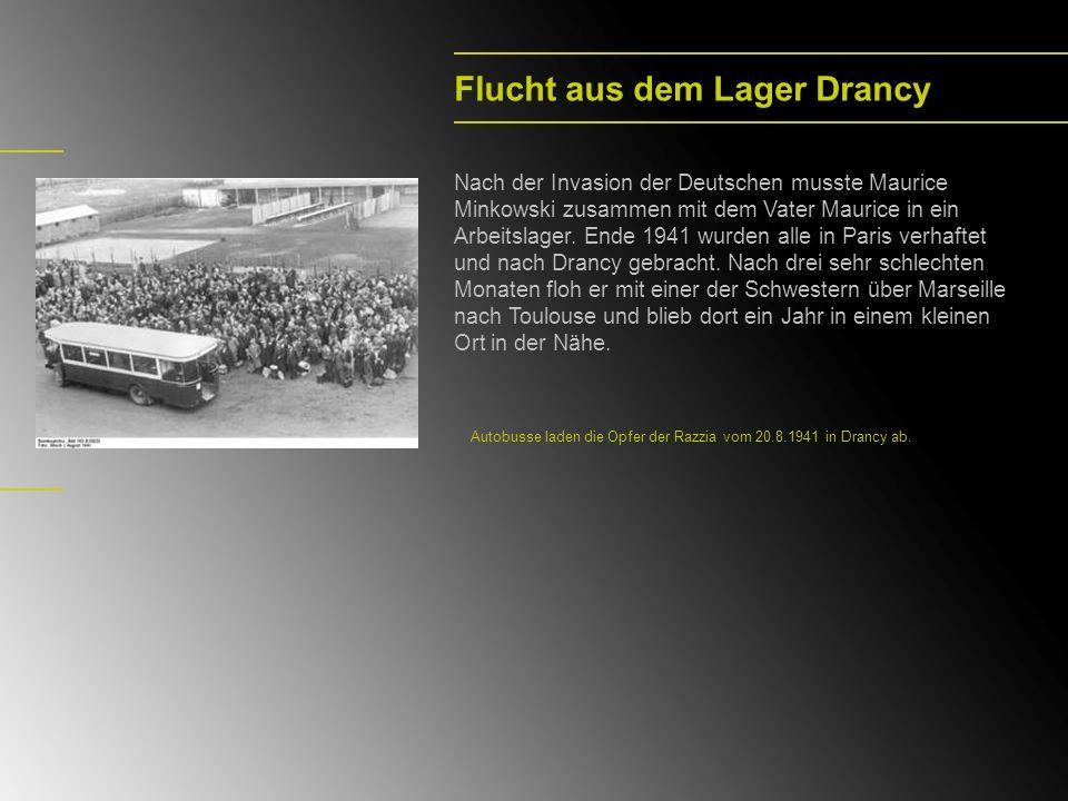 Flucht aus dem Lager Drancy Nach der Invasion der Deutschen musste Maurice Minkowski zusammen mit dem Vater Maurice in ein Arbeitslager. Ende 1941 wur