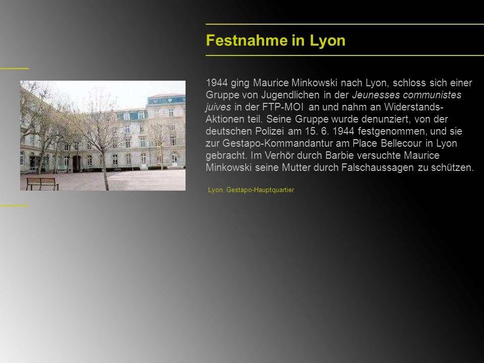 Festnahme in Lyon 1944 ging Maurice Minkowski nach Lyon, schloss sich einer Gruppe von Jugendlichen in der Jeunesses communistes juives in der FTP-MOI