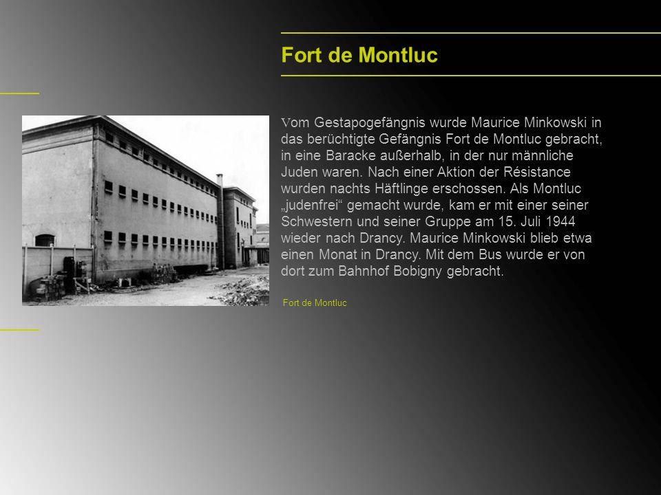 Fort de Montluc V om Gestapogefängnis wurde Maurice Minkowski in das berüchtigte Gefängnis Fort de Montluc gebracht, in eine Baracke außerhalb, in der