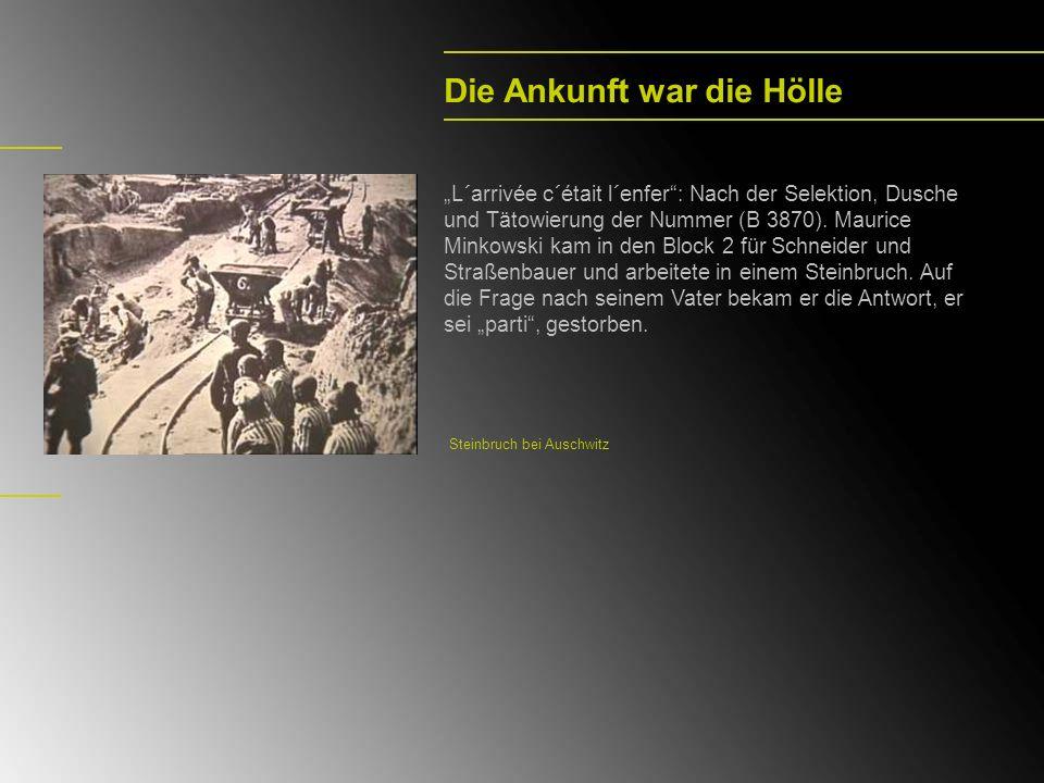 Die Ankunft war die Hölle L´arrivée c´était l´enfer: Nach der Selektion, Dusche und Tätowierung der Nummer (B 3870). Maurice Minkowski kam in den Bloc