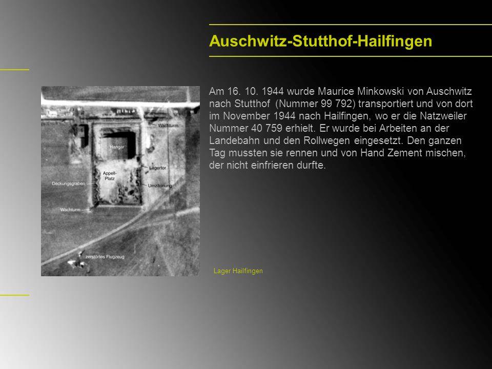 Auschwitz-Stutthof-Hailfingen Am 16. 10. 1944 wurde Maurice Minkowski von Auschwitz nach Stutthof (Nummer 99 792) transportiert und von dort im Novemb