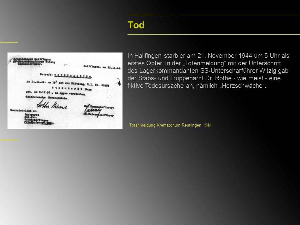 Tod In Hailfingen starb er am 21. November 1944 um 5 Uhr als erstes Opfer. In der Totenmeldung mit der Unterschrift des Lagerkommandanten SS-Unterscha