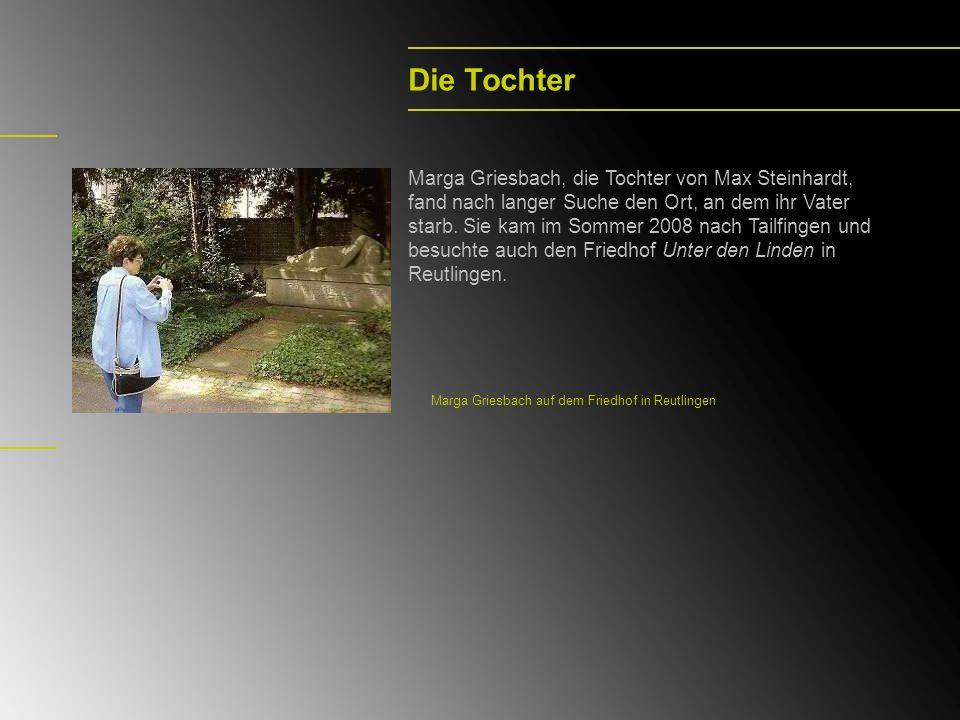 Die Tochter Marga Griesbach, die Tochter von Max Steinhardt, fand nach langer Suche den Ort, an dem ihr Vater starb. Sie kam im Sommer 2008 nach Tailf