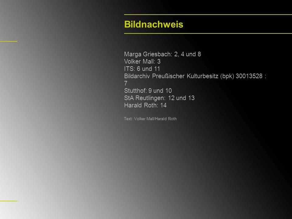 Bildnachweis Marga Griesbach: 2, 4 und 8 Volker Mall: 3 ITS: 6 und 11 Bildarchiv Preußischer Kulturbesitz (bpk) 30013528 : 7 Stutthof: 9 und 10 StA Re