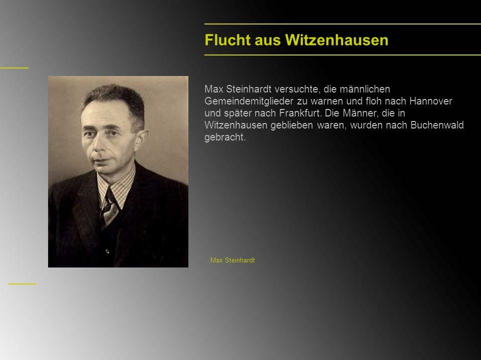 Flucht aus Witzenhausen Max Steinhardt versuchte, die männlichen Gemeindemitglieder zu warnen und floh nach Hannover und später nach Frankfurt. Die Mä