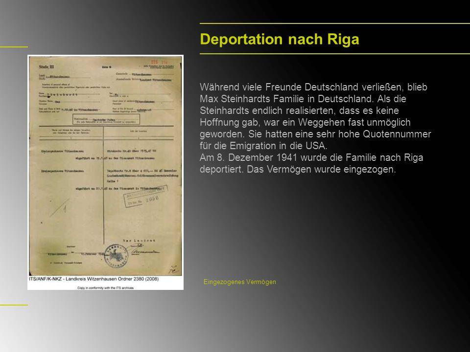 Deportation nach Riga Während viele Freunde Deutschland verließen, blieb Max Steinhardts Familie in Deutschland. Als die Steinhardts endlich realisier