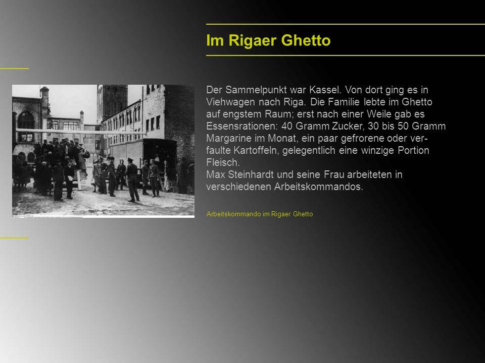 Im Rigaer Ghetto Der Sammelpunkt war Kassel. Von dort ging es in Viehwagen nach Riga. Die Familie lebte im Ghetto auf engstem Raum; erst nach einer We