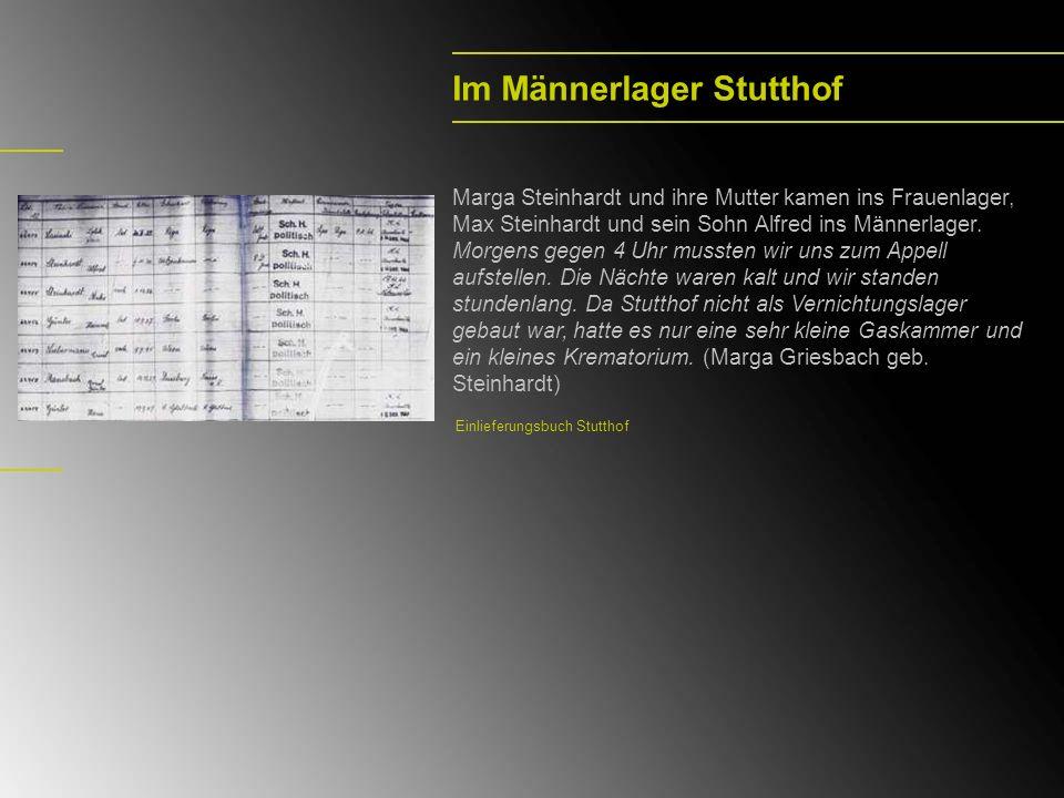 Im Männerlager Stutthof Marga Steinhardt und ihre Mutter kamen ins Frauenlager, Max Steinhardt und sein Sohn Alfred ins Männerlager. Morgens gegen 4 U