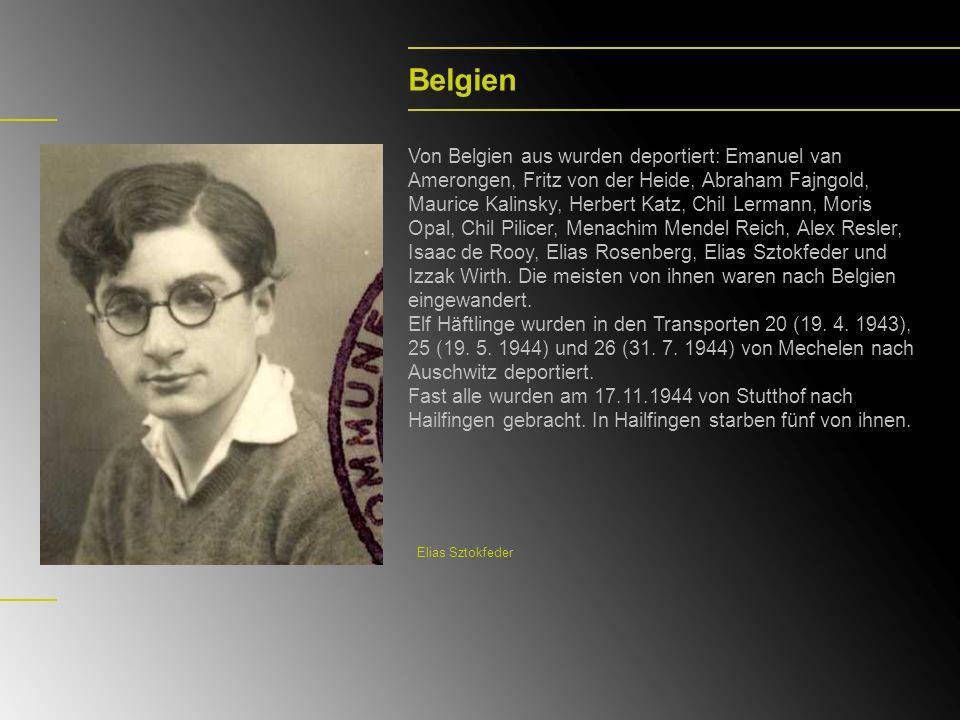Belgien Von Belgien aus wurden deportiert: Emanuel van Amerongen, Fritz von der Heide, Abraham Fajngold, Maurice Kalinsky, Herbert Katz, Chil Lermann,